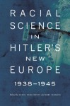 Racial Science in Hitler's New Europe, 1938-1945 (Critical Studies in the History of Anthropology) - Anton Weiss-Wendt, Rory Yeomans