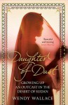 Daughter Of Dust: Growing Up An Outcast In The Desert Of Sudan - Wendy Wallace