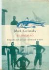 El Bacalao: Biografía del pez que cambió el mundo - Mark Kurlansky, Hernán Sabaté, Monserrat Gurguí