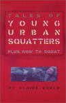 Tales of Young Urban Squatters Plus How to Squat - Claire Burch