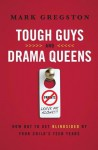 Tough Guys and Drama Queens: How Not to Get Blindsided by Your Child's Teen Years - Mark Gregston