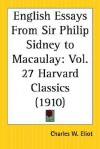 English Essays from Sir Philip Sidney to Macaulay: Part 27 Harvard Classics - Charles William Eliot