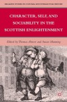Character, Self, and Sociability in the Scottish Enlightenment (Palgrave Studies in Cultural and Intellectual History) - Susan Manning, Thomas Ahnert
