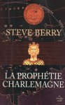 La Prophétie Charlemagne (French Edition) - Steve Berry, Diniz Ghalos