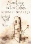 Something in the Cellar . . .: Ronald Searle's Wonderful World of Wine - Ronald Searle