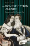 The Domestication of Genius: Biography and the Romantic Poet - Julian North