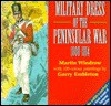 Military Dress Of The Peninsular War, 1808 1814 - Martin Windrow, Gerry Embleton