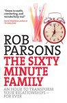 The Sixty Minute Family: An Hour to Transform Your Relationships for Ever - Rob Parsons