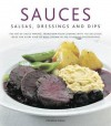 Sauces, Salsas, Dressings & Dips: The Art of Sauce Making: Transform Your Cooking with 150 Delicious Ideas for Every Kind of Dish, Shown in 300 Stunning Photographs - Christine France