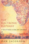 The Electronic Elephant: A Southern African Journey - Dan Jacobson