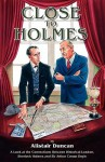 Close to Holmes - A Look at the Connections Between Historical London, Sherlock Holmes and Sir Arthur Conan Doyle - Alistair Duncan