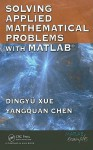 Solving Applied Mathematical Problems with MATLAB [With CD] - Dingyu Xue, YangQuan Chen