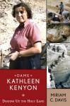DAME KATHLEEN KENYON: DIGGING UP THE HOLY LAND - Miriam C. Davis