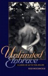 Unlimited Embrace: A Canon of Gay Fiction, 1945-1995 - Reed Woodhouse
