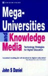 Mega-Universities and Knowledge Media: Technology Strategies for Higher Education - John Daniel