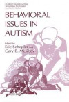 Behavioral Issues in Autism (Current Issues in Autism) - Eric Schopler, Gary B. Mesibov