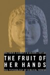 The Fruit of Her Hands: The Psychology of Biblical Women - Matthew B. Schwartz, Kalman J. Kaplan