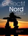 Objectif Nord. Le Québec au-delà du 49e - Serge Bouchard, Jean Désy