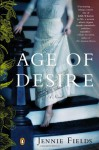 The Age of Desire: A Novel - Jennie Fields