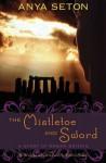 The Mistletoe and Sword: A Story of Roman Britain - Anya Seton