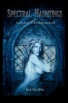 Spectral Hauntings Anthology of the Supernatural - Dark Moon Press, Corvis Nocturnum