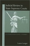 Judicial Review in State Supreme Courts: A Comparative Study - Laura Langer