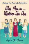 Bless Mom in . . . Whatever She Does: Making the Most of Motherhood - Lynn F. Price