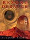 Resort Debauch - Roxanne Smolen
