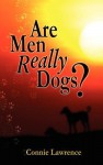Are Men Really Dogs? - Connie Lawrence
