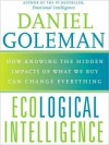 Ecological Intelligence: How Knowing the Hidden Impacts of What We Buy Can Change Everything (MP3 Book) - Daniel Goleman