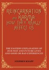 Reincarnation and Karma: How They Really Affect Us: The Eastern Explanation of Our Past and Future Lives and Good or Bad Experiences - Stephen Knapp