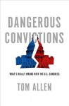 Dangerous Convictions: What's Really Wrong with the U.S. Congress - Tom Allen, Thomas H. Allen