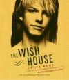 The Wish House - Celia Rees, Christopher Cazenove