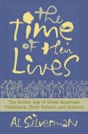 The Time of Their Lives: The Golden Age of Great American Book Publishers, Their Editors and Authors - Al Silverman
