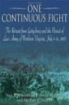 ONE CONTINUOUS FIGHT: The Retreat from Gettysburg and the Pursuit of Lee's Army of Northern Virginia, July 4-14, 1863 - Eric J. Wittenberg, J. David Petruzzi