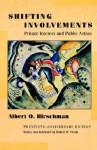 Shifting Involvements: Private Interest and Public Action (Twentieth-Anniversary Edition) - Albert O. Hirschman