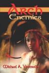 Arch Enemies - Michael A. Ventrella