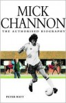 Mick Channon the Authorised Biography - Peter Batt