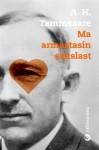 Ma armastasin sakslast - A.H. Tammsaare