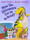 How Do Dinosaurs Go To School? - Jane Yolen, Mark Teague