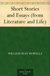 Short Stories and Essays (from Literature and Life) - William Dean Howells