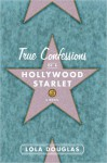 True Confessions of a Hollywood Starlet - Lola Douglas