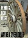 Wheels Roll West: A Western Duo - Wayne D. Overholser