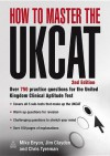 How to Master the UKCAT: Over 750 Practice Questions for the United Kingdom Clinical Aptitude Test - Mike Bryon, Chris John Tyreman, Jim Clayden
