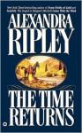 The Time Returns - Alexandra Ripley