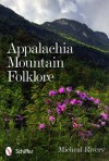 Appalachia Mountain Folklore - Micheal Rivers