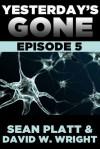 Yesterday's Gone: Episode 5 - Sean Platt, David W. Wright