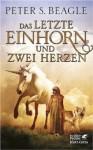Das letzte Einhorn und Zwei Herzen - Cornelia Holfelder-von der Tann, Jürgen Schweier, Peter S. Beagle