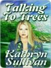 Talking to Trees - Kathryn Sullivan