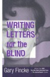Writing Letters for the Blind - Gary Fincke